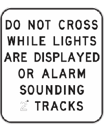 DO NOT CROSS While Lights Are Displayed Or Alarm Sounding,(number) Tracks
