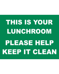 This is Your Lunch Room Please Help keep It Clean Sign