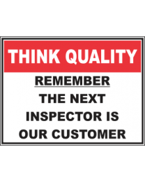 Remember The Next Inspector Is Our Customer Sign