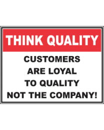 Customers Are Loyal To Quality Not To Company Sign