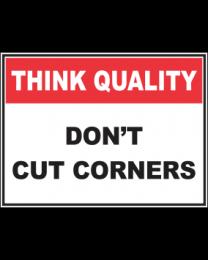 Dont Cut Corners Sign
