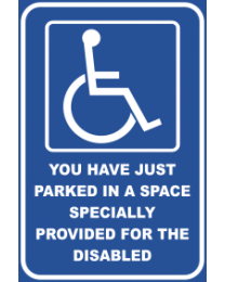 You Have Just Parked In The Space Especially Provided For The Disabled Sign