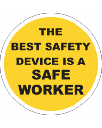 The Best Safety Device Is A Safe Worker Sign