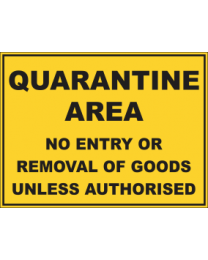 Quarantine Area No Entry Or Removal Of Goods Unless Authorised Sign