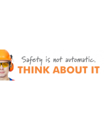 Safety Is Not Automatic Think About It
