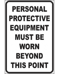 Personal Protective Equipment Must Be Worn Beyond This Point Sign