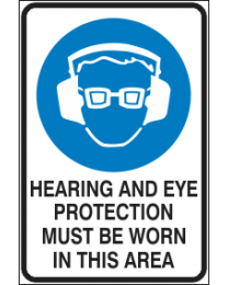 Hearing & Eye Protection Must be Worn in This Area Sign