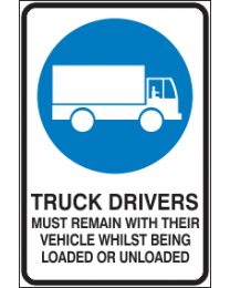 Truck Drivers Must remain With There Vehicle Whilst Being Loaded or Unloaded Sign