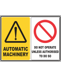 Automatic Machinery-Do Not Operate Unless Authorised To do so Sign